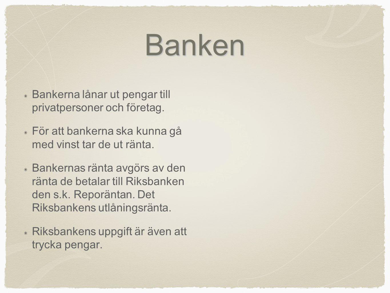 Banken Bankerna lånar ut pengar till privatpersoner och företag.