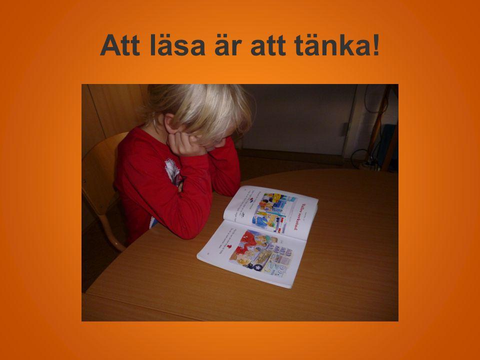 Att läsa är att tänka. När Du läser måste du tänka på vad du läser och vara uppmärksam på när du.