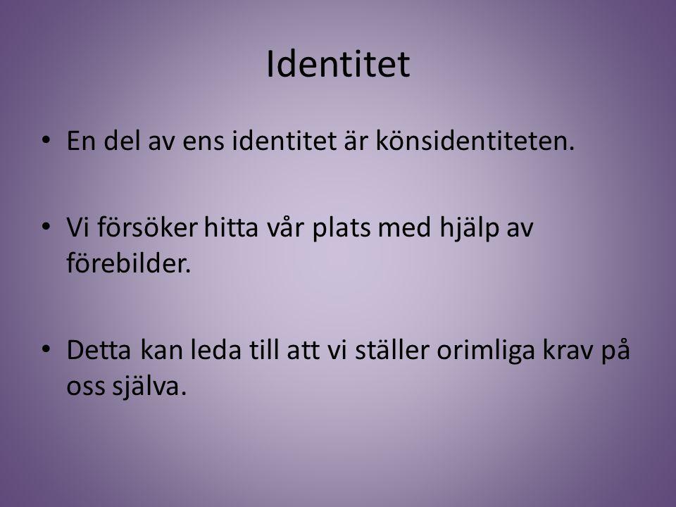 Identitet En del av ens identitet är könsidentiteten.