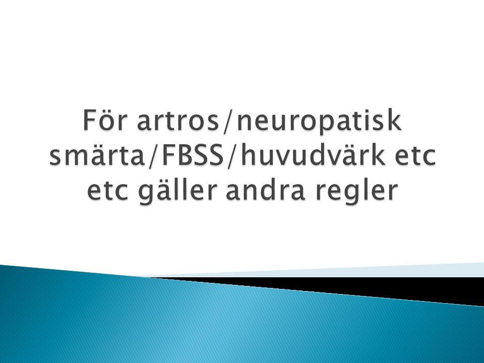 För artros/neuropatisk smärta/FBSS/huvudvärk etc etc gäller andra regler