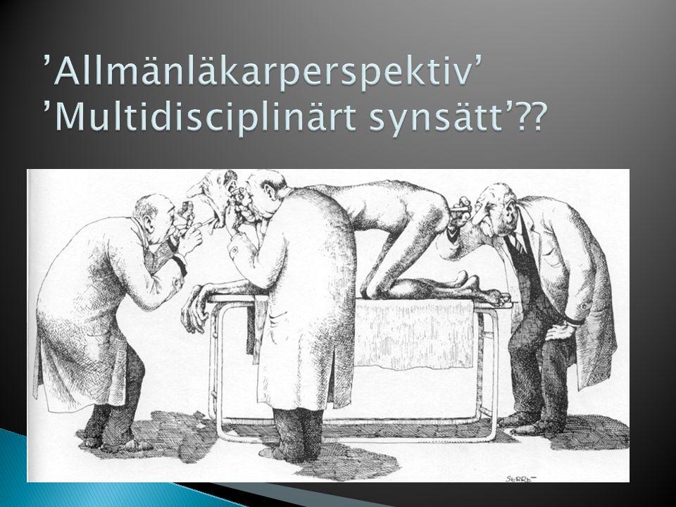 'Allmänläkarperspektiv' 'Multidisciplinärt synsätt'