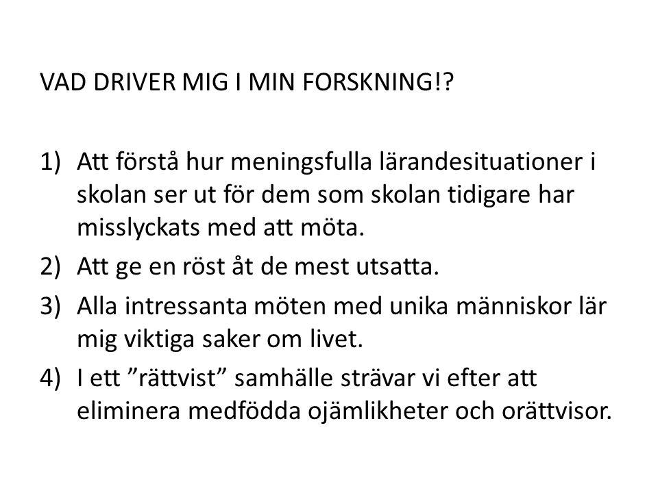 VAD DRIVER MIG I MIN FORSKNING!
