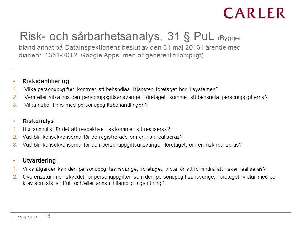 Risk- och sårbarhetsanalys, 31 § PuL (Bygger bland annat på Datainspektionens beslut av den 31 maj 2013 i ärende med diarienr 1351-2012, Google Apps, men är generellt tillämpligt)