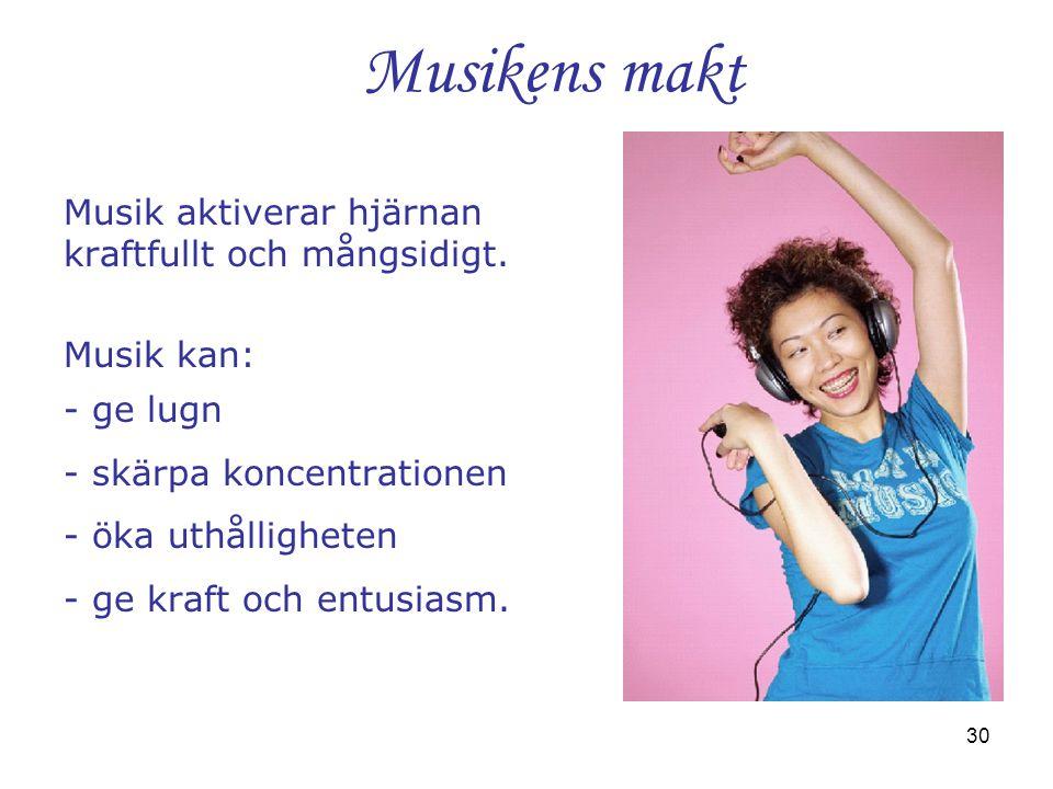 Musikens makt Musik aktiverar hjärnan kraftfullt och mångsidigt.