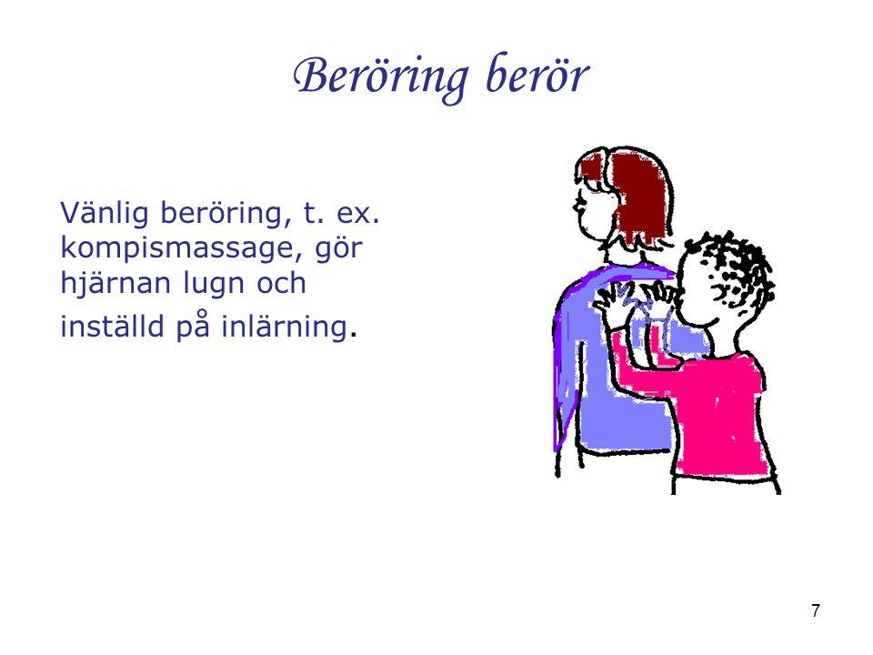 Beröring berör Vänlig beröring, t. ex. kompismassage, gör hjärnan lugn och inställd på inlärning.