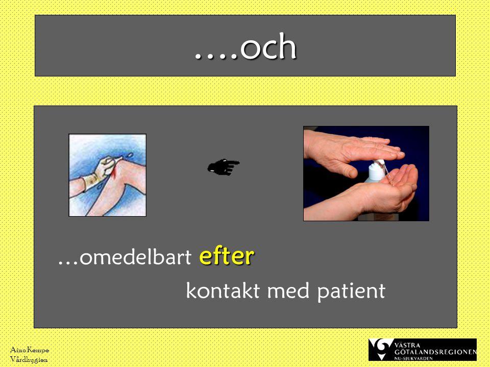 ….och …omedelbart efter kontakt med patient Aino Kempe Vårdhygien