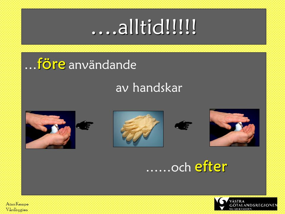 ….alltid!!!!! …före användande ……och efter av handskar Aino Kempe
