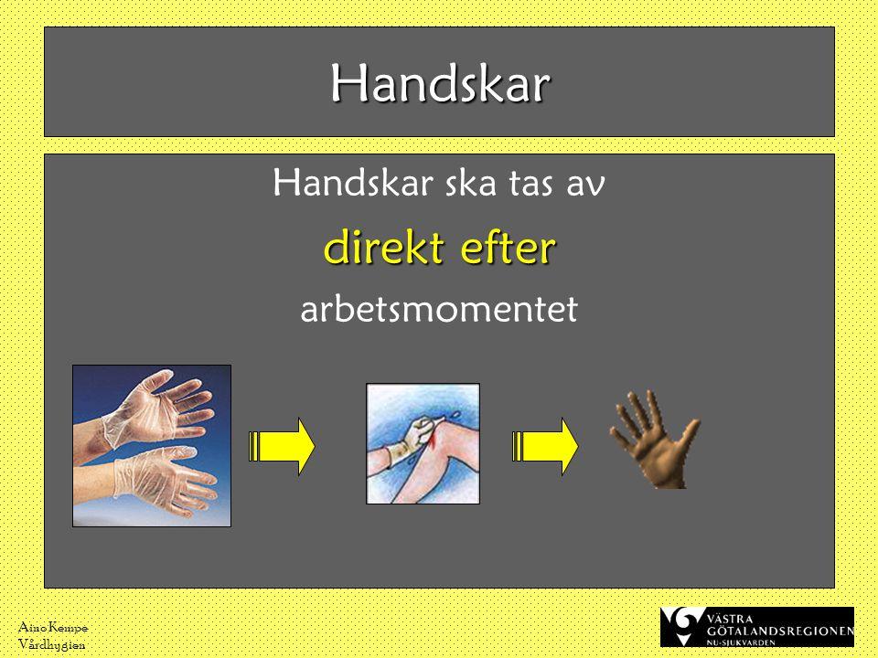 Handskar direkt efter Handskar ska tas av arbetsmomentet Aino Kempe