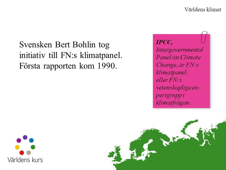 Världens klimat Svensken Bert Bohlin tog initiativ till FN:s klimatpanel. Första rapporten kom 1990.