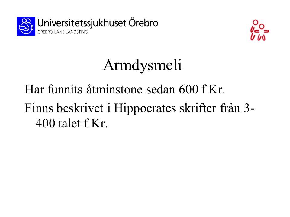Armdysmeli Har funnits åtminstone sedan 600 f Kr.