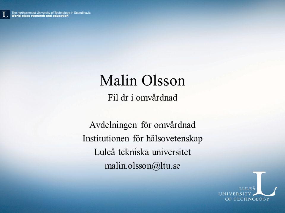 Malin Olsson Fil dr i omvårdnad Avdelningen för omvårdnad
