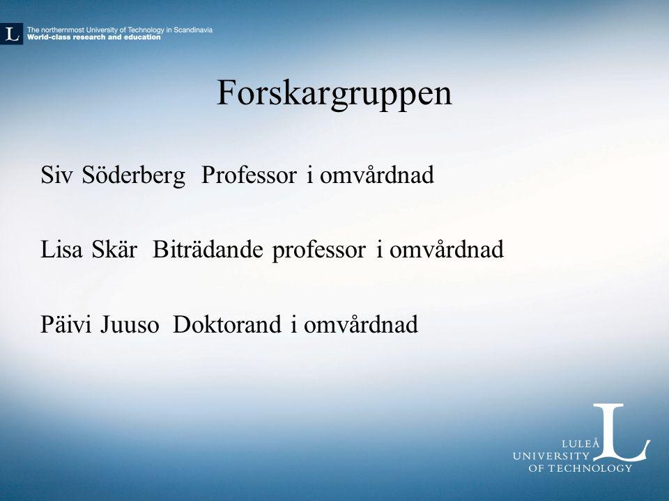 Forskargruppen Siv Söderberg Professor i omvårdnad Lisa Skär Biträdande professor i omvårdnad Päivi Juuso Doktorand i omvårdnad