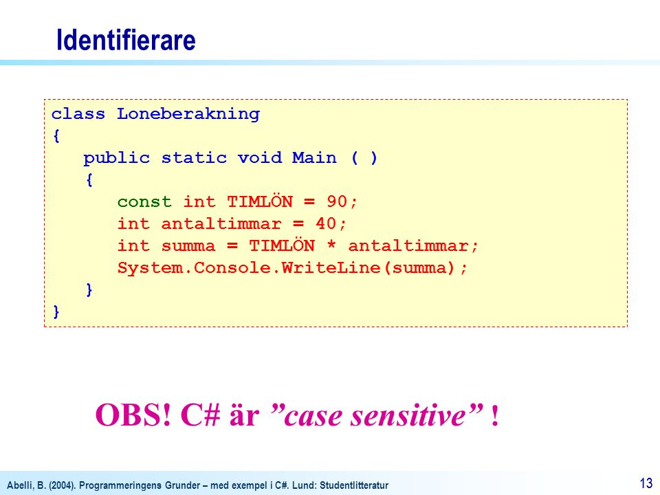 OBS! C# är case sensitive !