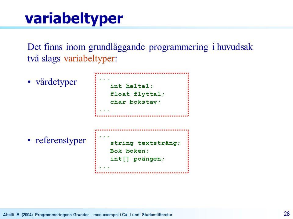 variabeltyper Det finns inom grundläggande programmering i huvudsak två slags variabeltyper: värdetyper.