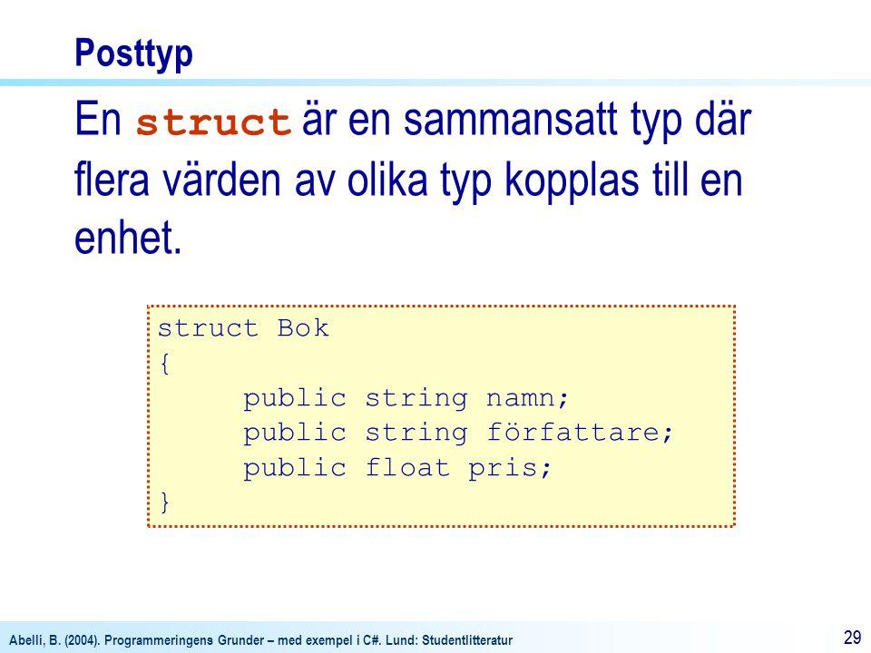 Posttyp En struct är en sammansatt typ där flera värden av olika typ kopplas till en enhet. struct Bok.