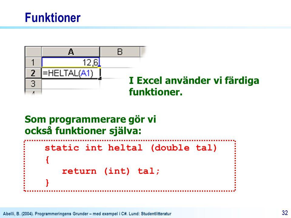 Funktioner I Excel använder vi färdiga funktioner.