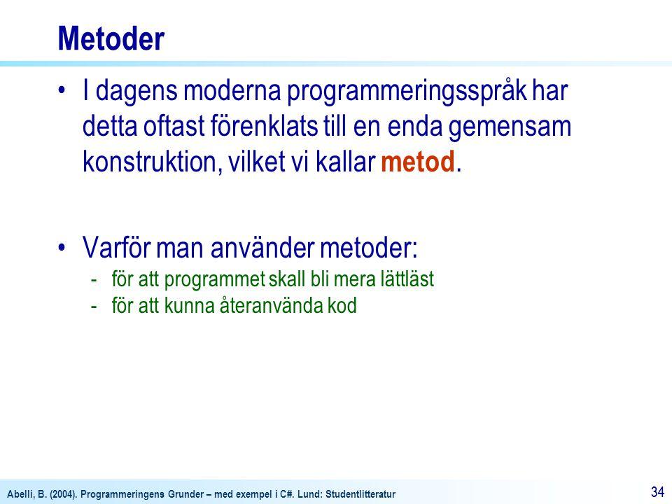 Metoder I dagens moderna programmeringsspråk har detta oftast förenklats till en enda gemensam konstruktion, vilket vi kallar metod.