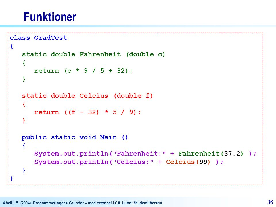 Funktioner class GradTest { static double Fahrenheit (double c)