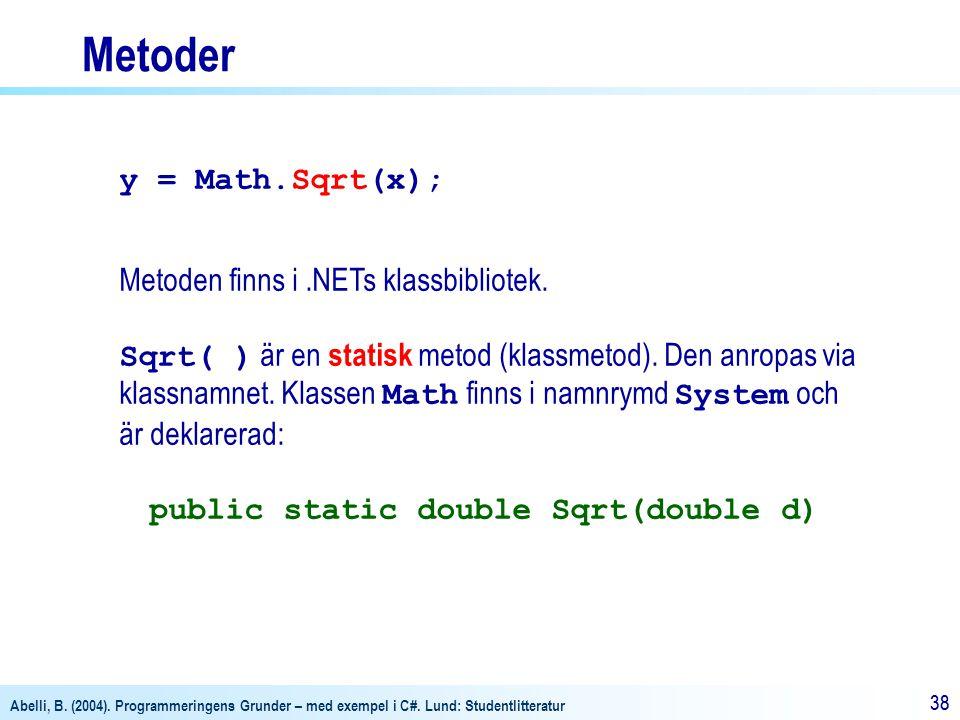Metoder y = Math.Sqrt(x); Metoden finns i .NETs klassbibliotek.