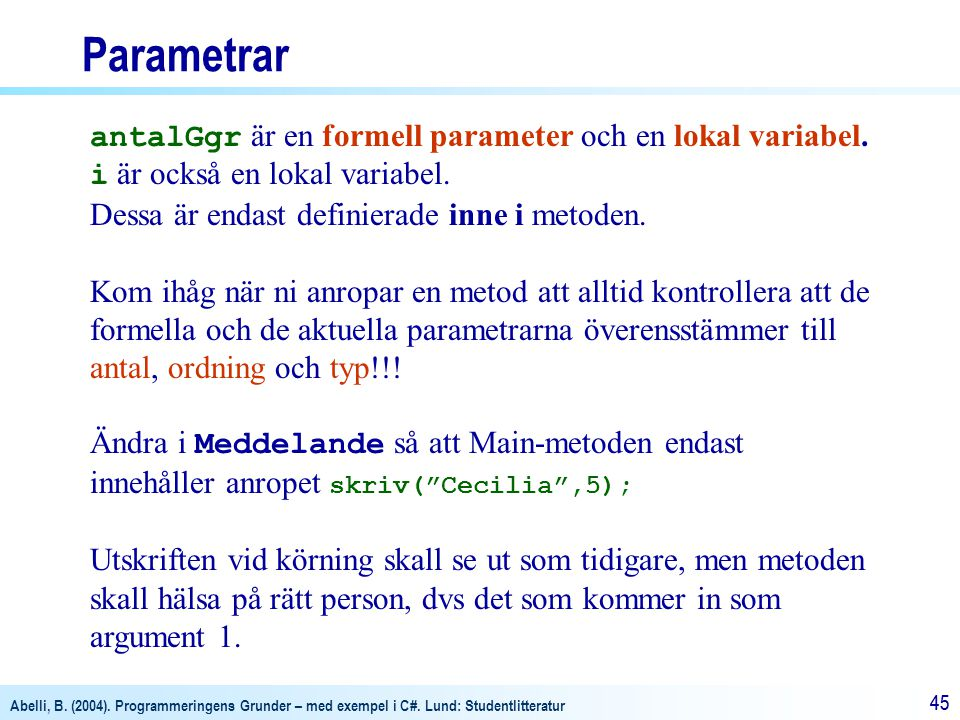 Parametrar antalGgr är en formell parameter och en lokal variabel.