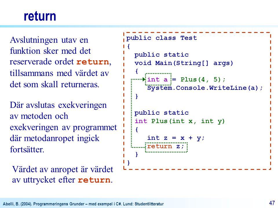 return Avslutningen utav en funktion sker med det reserverade ordet return, tillsammans med värdet av det som skall returneras.