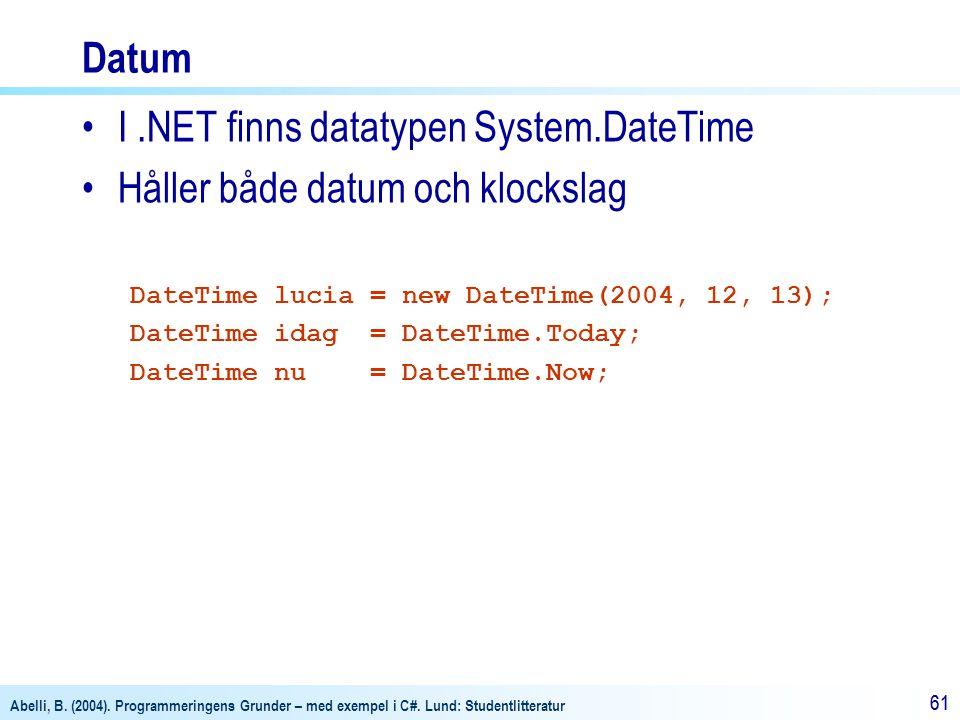I .NET finns datatypen System.DateTime Håller både datum och klockslag