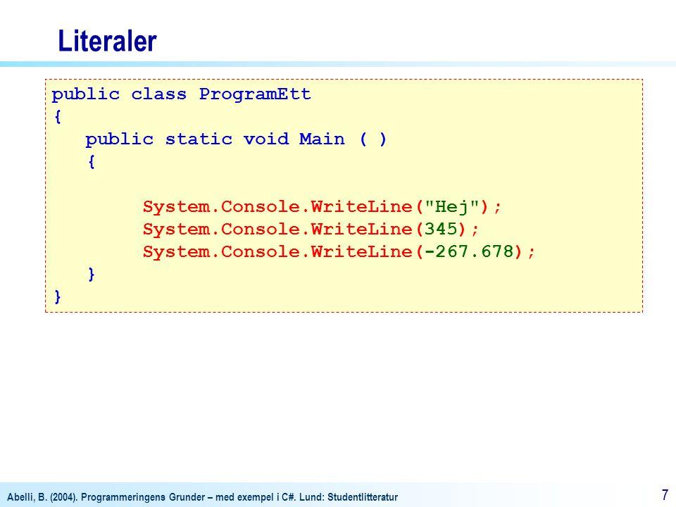 Literaler public class ProgramEtt { public static void Main ( )