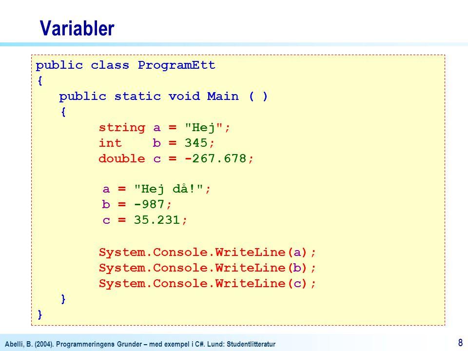 Variabler public class ProgramEtt { public static void Main ( )