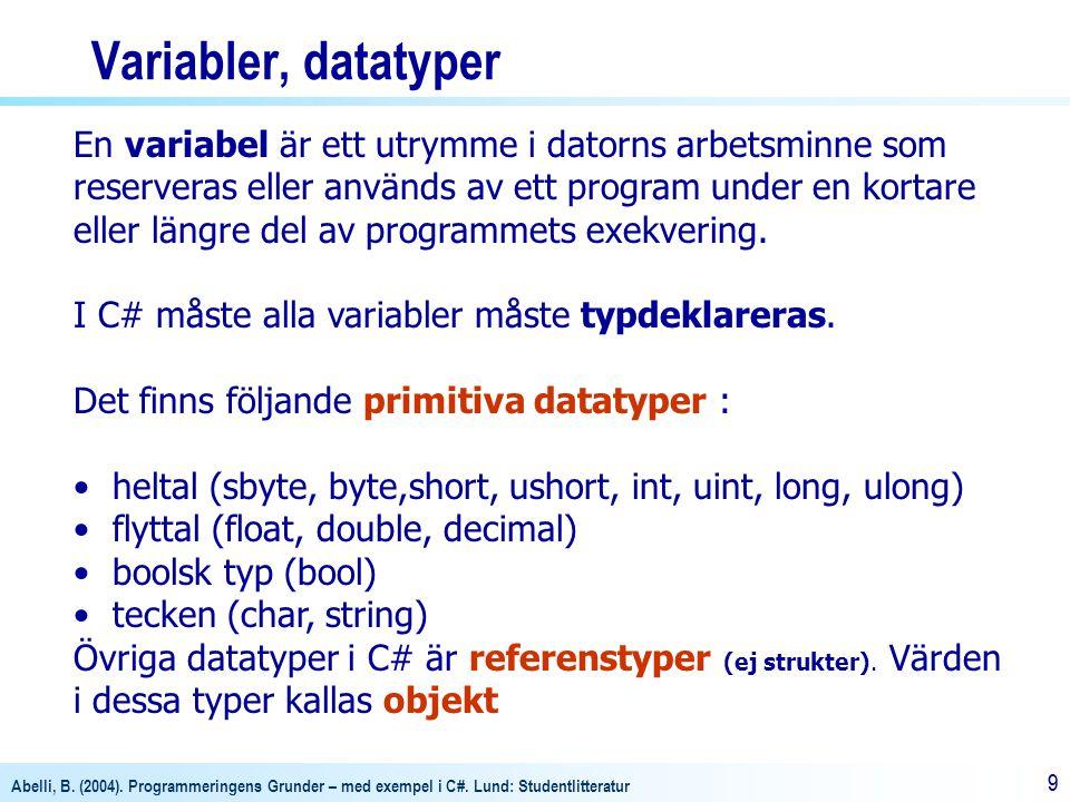 Variabler, datatyper En variabel är ett utrymme i datorns arbetsminne som. reserveras eller används av ett program under en kortare.