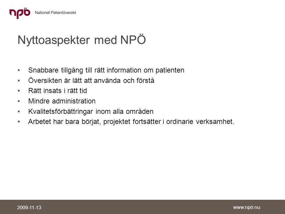 Nyttoaspekter med NPÖ Snabbare tillgång till rätt information om patienten. Översikten är lätt att använda och förstå.