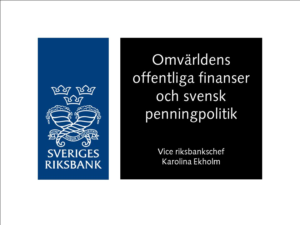 Omvärldens offentliga finanser och svensk penningpolitik Vice riksbankschef Karolina Ekholm