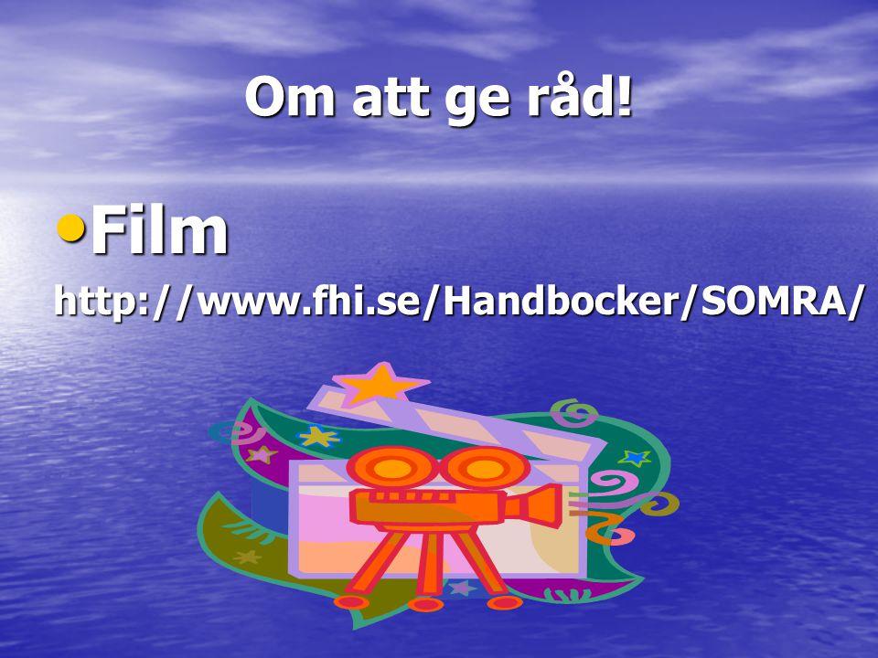 Om att ge råd! Film http://www.fhi.se/Handbocker/SOMRA/