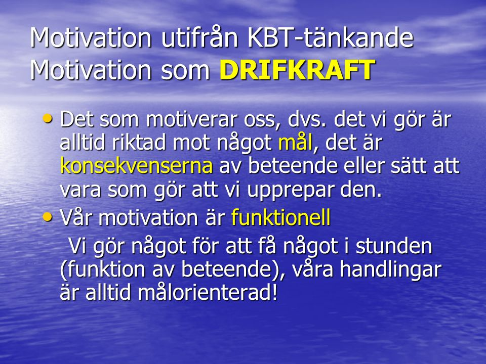 Motivation utifrån KBT-tänkande Motivation som DRIFKRAFT