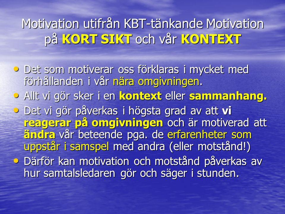 Motivation utifrån KBT-tänkande Motivation på KORT SIKT och vår KONTEXT