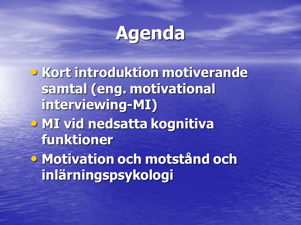 Agenda Kort introduktion motiverande samtal (eng. motivational interviewing-MI) MI vid nedsatta kognitiva funktioner.