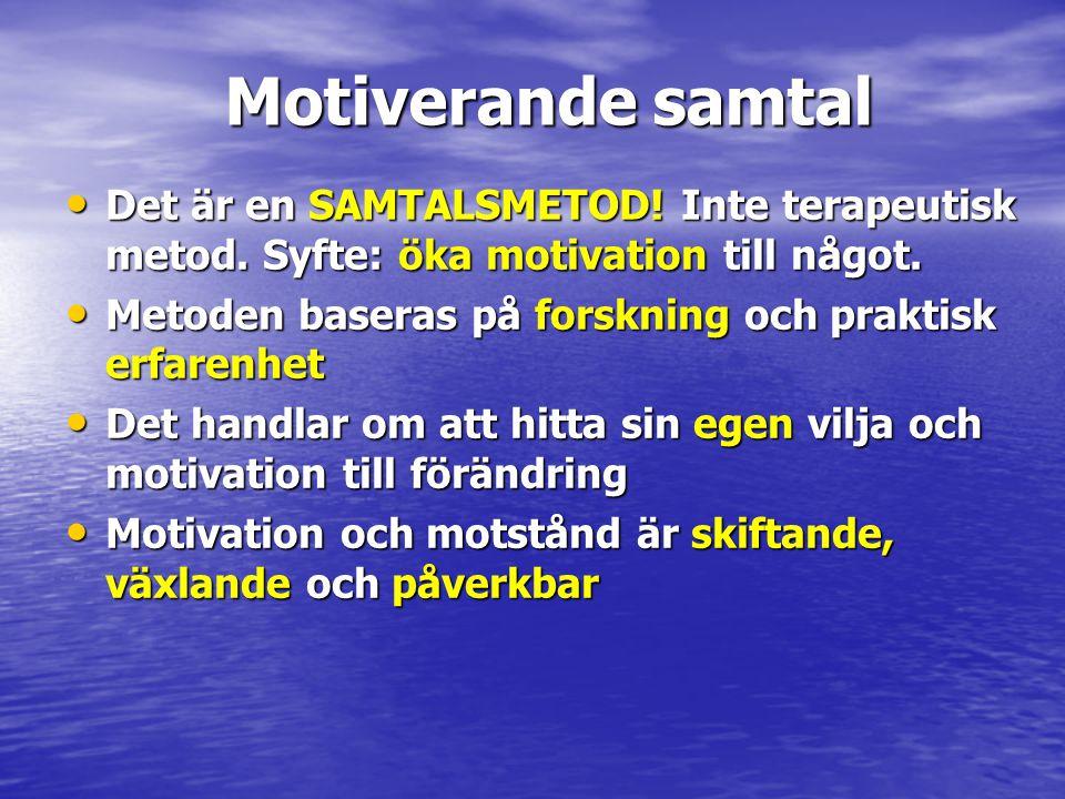 Motiverande samtal Det är en SAMTALSMETOD! Inte terapeutisk metod. Syfte: öka motivation till något.