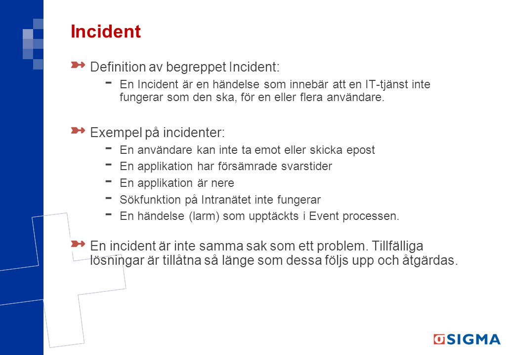 Incident Definition av begreppet Incident: Exempel på incidenter: