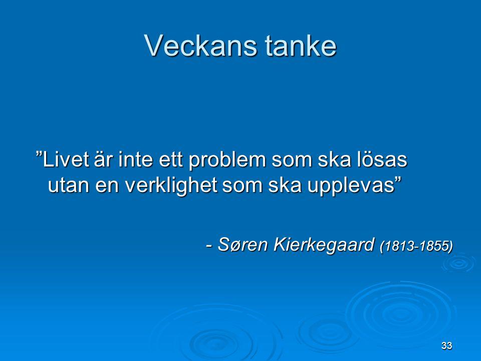 Veckans tanke Livet är inte ett problem som ska lösas utan en verklighet som ska upplevas - Søren Kierkegaard (1813-1855)