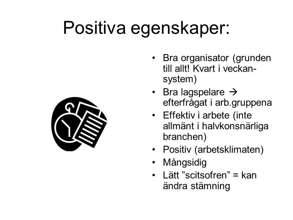 Positiva egenskaper: Bra organisator (grunden till allt! Kvart i veckan-system) Bra lagspelare  efterfrågat i arb.gruppena.