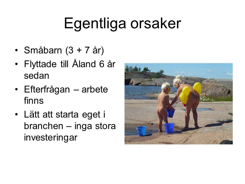 Egentliga orsaker Småbarn (3 + 7 år) Flyttade till Åland 6 år sedan