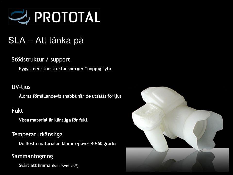 SLA – Att tänka på Stödstruktur / support Byggs med stödstruktur som ger noppig yta.