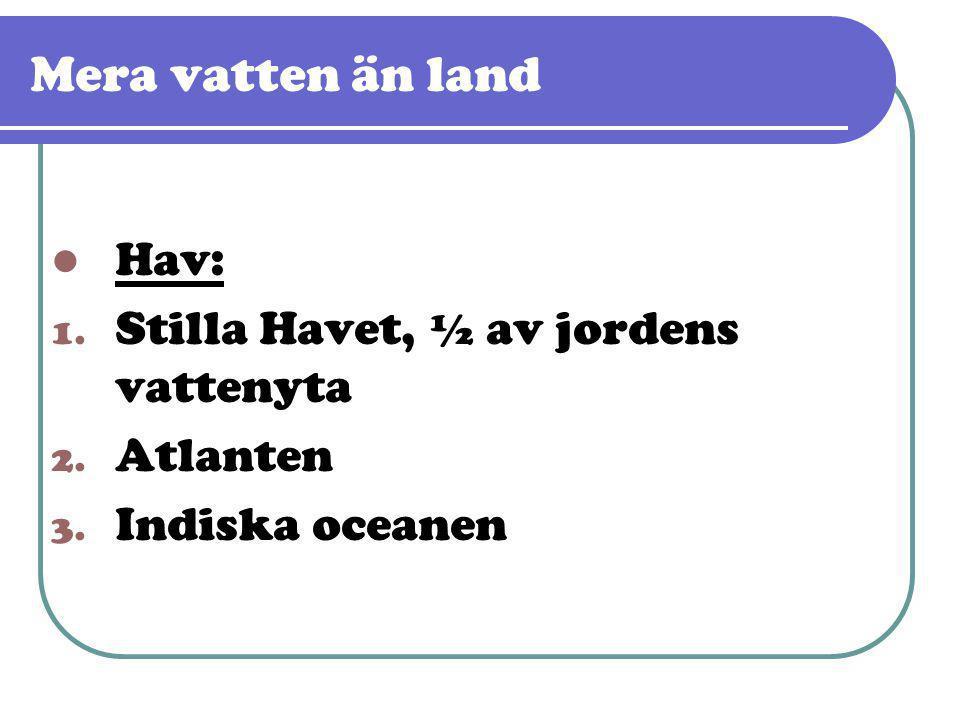 Mera vatten än land Hav: Stilla Havet, ½ av jordens vattenyta Atlanten