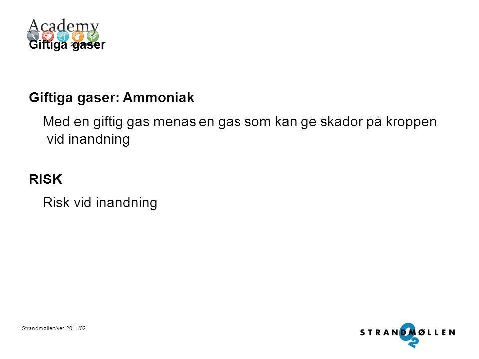 Giftiga gaser Giftiga gaser: Ammoniak. Med en giftig gas menas en gas som kan ge skador på kroppen vid inandning.