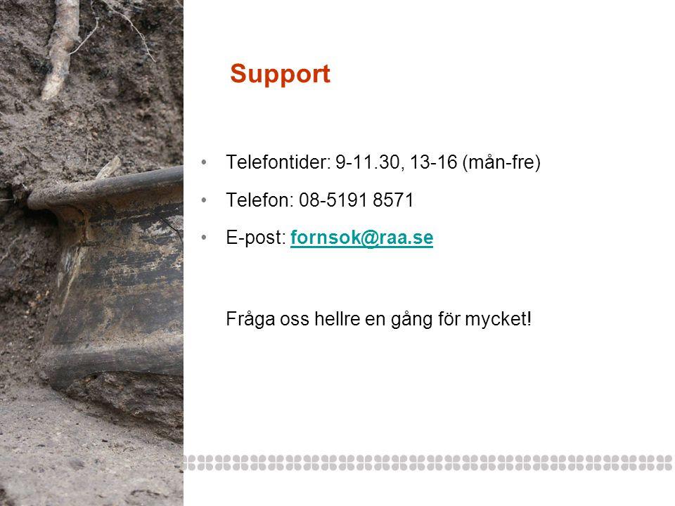 Support Telefontider: 9-11.30, 13-16 (mån-fre) Telefon: 08-5191 8571