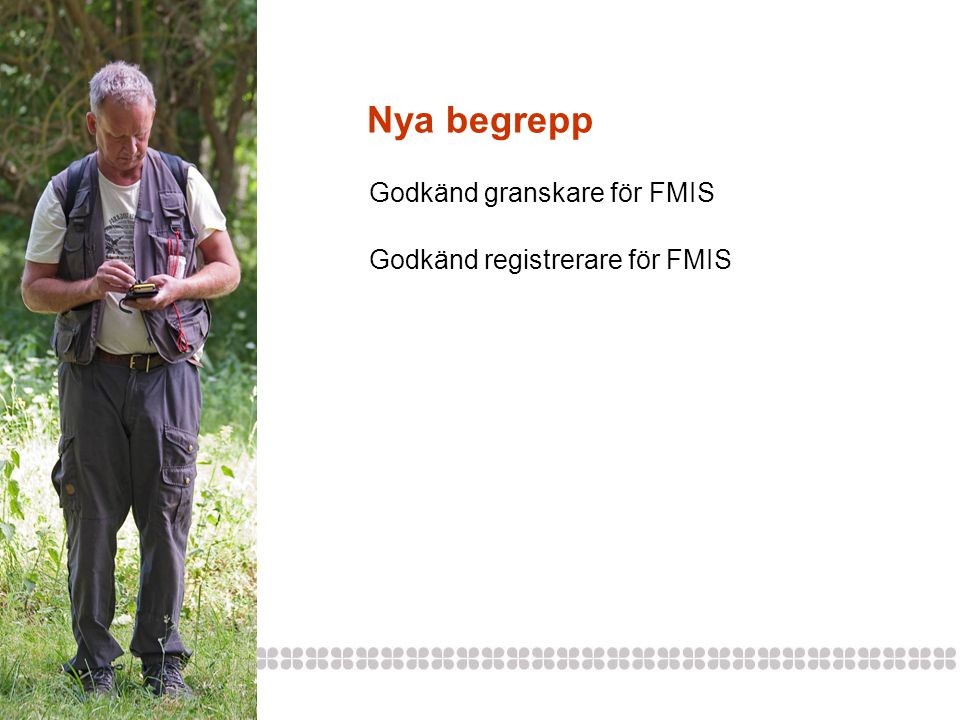 Nya begrepp Godkänd granskare för FMIS Godkänd registrerare för FMIS