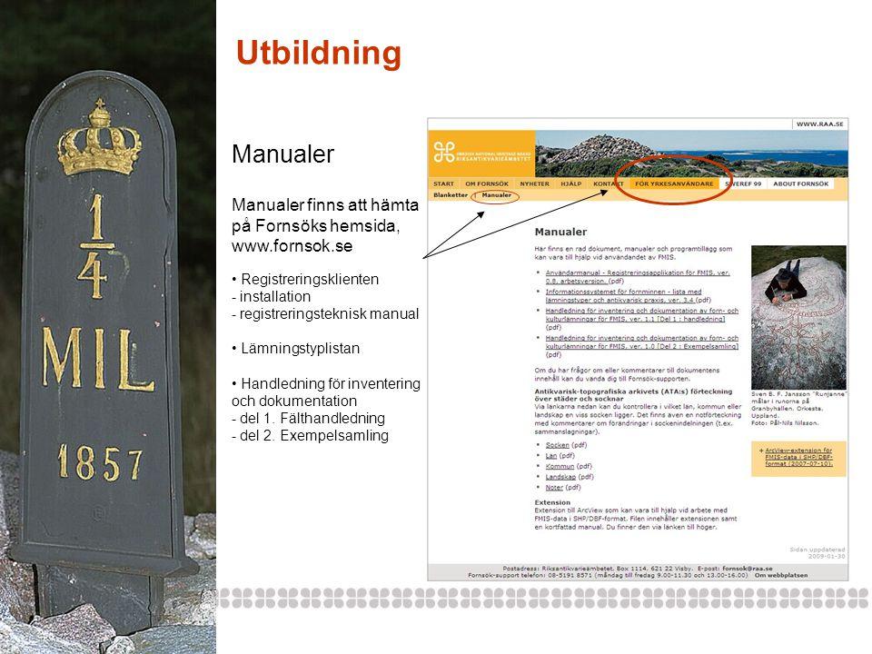 Utbildning Manualer. Manualer finns att hämta på Fornsöks hemsida, www.fornsok.se. Registreringsklienten.