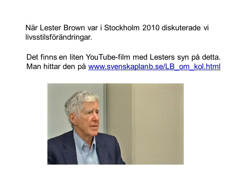 När Lester Brown var i Stockholm 2010 diskuterade vi
