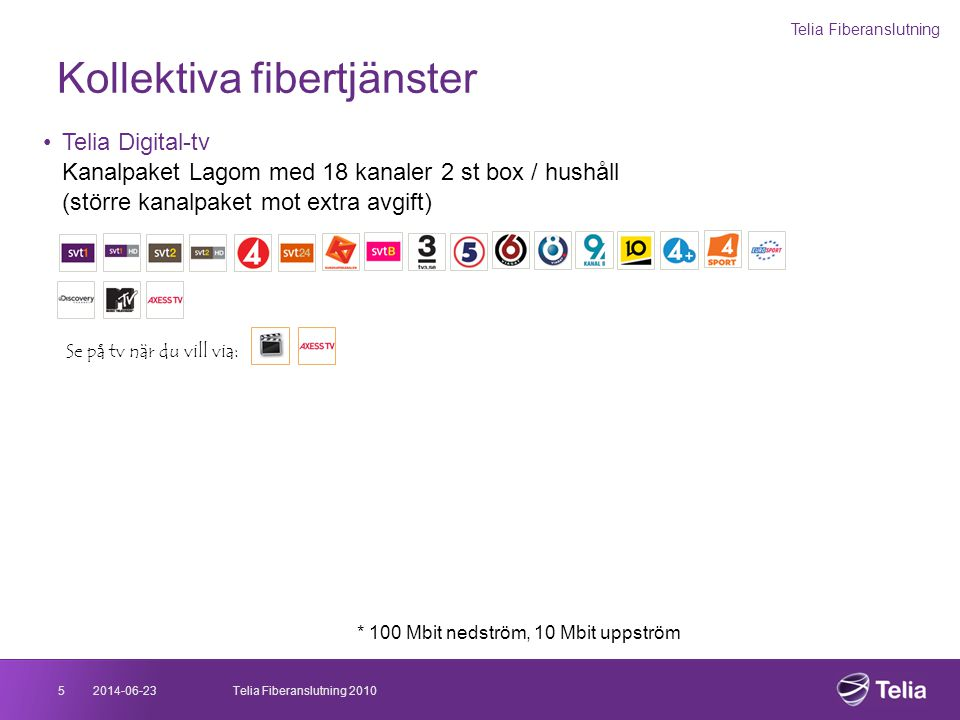 * 100 Mbit nedström, 10 Mbit uppström