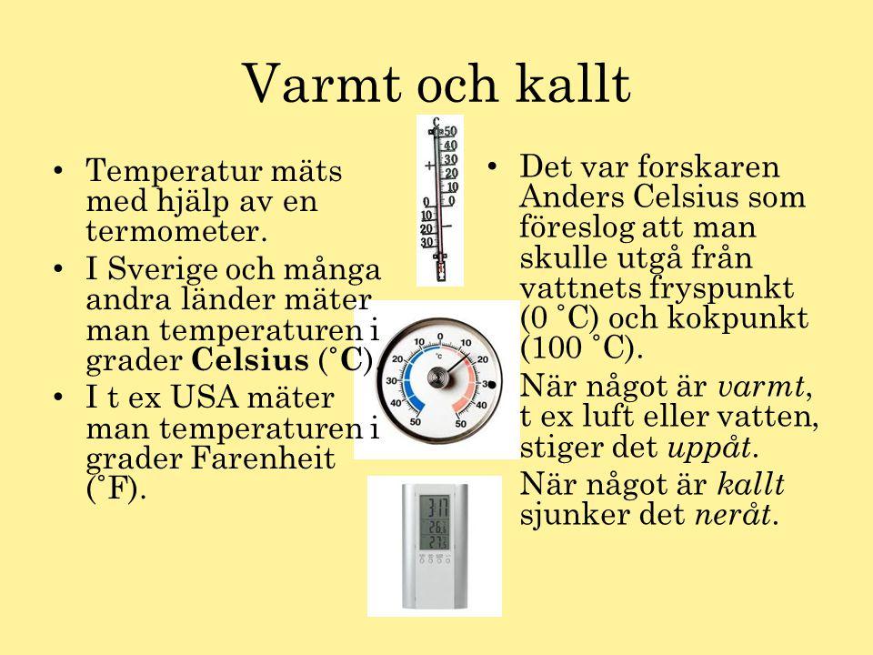 Varmt och kallt Temperatur mäts med hjälp av en termometer. I Sverige och många andra länder mäter man temperaturen i grader Celsius (˚C).
