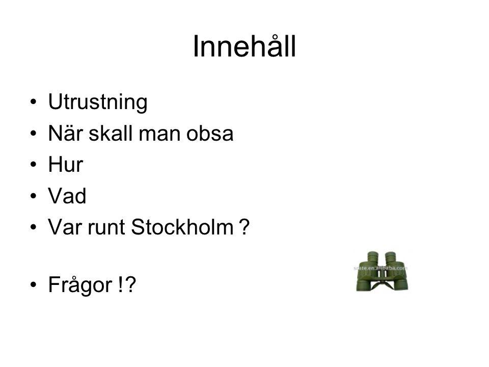 Innehåll Utrustning När skall man obsa Hur Vad Var runt Stockholm